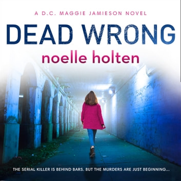 Dead Wrong (Maggie Jamieson thriller, Book 2) audiobook by Noelle Holten
