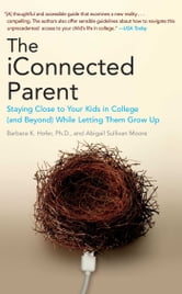 The iConnected Parent - Staying Close to Your Kids in College (and Beyond) While Letting Them Grow Up ebook by Barbara K. Hofer,Abigail Sullivan Moore