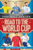 Road to the World Cup (Ultimate Football Heroes) ebook by Matt & Tom Oldfield