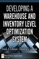 Developing a Warehouse and Inventory Level Optimization System ebook by Frank A. Tillman,Deandra T. Cassone