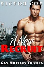 A New Recruit - Gay Military Erotica ebook by Victor Cox