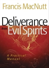 Deliverance from Evil Spirits - A Practical Manual ebook by Francis MacNutt