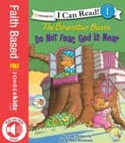 Berenstain Bears, Do Not Fear, God Is Near ebook by Stan and Jan Berenstain w/ Mike Berenstain