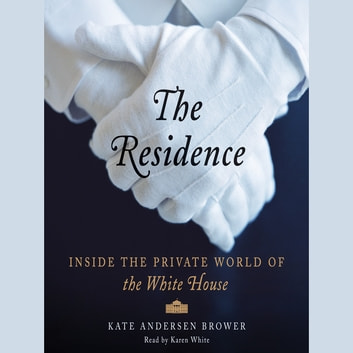 The Residence - Inside the Private World of the White House audiobook by Kate Andersen Brower