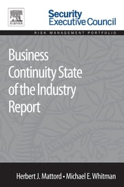 Business Continuity State of the Industry Report ebook by Herbert J. Mattord,Michael E. Whitman