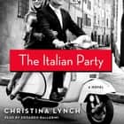 The Italian Party - A Novel audiobook by Christina Lynch, Edoardo Ballerini