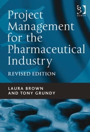 Project Management for the Pharmaceutical Industry ebook by Mr Tony Grundy,Ms Laura Brown
