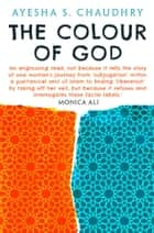 The Colour of God ebook by Ayesha S. Chaudhry