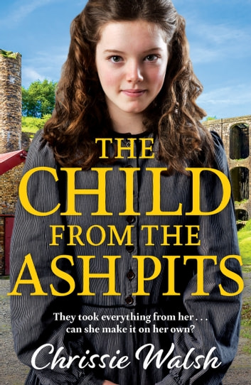 The Child from the Ash Pits - A heartbreaking saga ebook by Chrissie Walsh