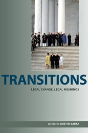 Transitions - Legal Change, Legal Meanings ebook by Austin Sarat,Akhil Reed Amar,William L. Andreen,Jack M. Beermann,Heather Elliott,Joshua Alexander Geltzer,David Gray,Paul Horwitz,Daniel H. Joyner,Nina Mendelson,Ruti Teitel,Lindsey Ohlsson Worth,Austin Sarat,Meredith M. Render