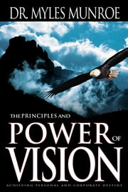 Principles And Power Of Vision ebook by Dr. Myles Monroe