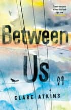Between Us ebook by Clare Atkins