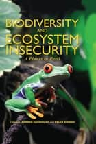 Biodiversity and Ecosystem Insecurity - A Planet in Peril ebook by Ahmed Djoghlaf, Felix Dodds