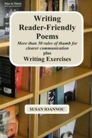 Writing Reader-Friendly Poems Plus Writing Exercises ebook by Susan Ioannou
