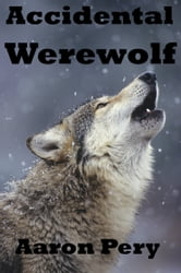 Accidental Werewolf ebook by Aaron Pery