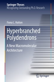 Hyperbranched Polydendrons - A New Macromolecular Architecture ebook by Fiona Hatton