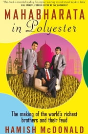 Mahabharata in Polyester - The Making of the World's Richest Brothers and Their Feud ebook by Hamish McDonald