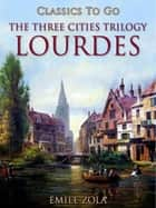 Lourdes The Three Cities Trilogy ebook by Émile Zola