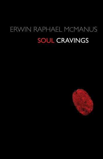Soul Cravings - An Exploration of the Human Spirit ebook by Erwin Raphael McManus