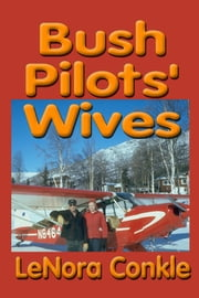 Bush Pilot's Wives - Dedicated to the bush pilot's wives ebook by Lenora Conkle
