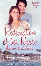 Redemption of the Heart - Bradley Sisters, #4 ebook by Kelsey MacBride