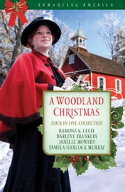 A Woodland Christmas - Four Couples Find Love in the Piney Woods of East Texas ebook by Tamela Hancock Murray,Ramona K. Cecil,Darlene Franklin,Janelle Mowery