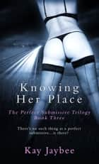 Knowing Her Place ebook by Kay Jaybee