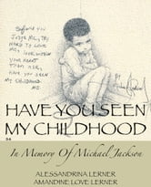 Have You Seen My Childhood: In Memory of Michael Jackson ebook by Alessandrina Lerner