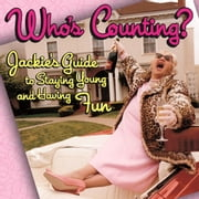 Who's Counting? - Jackie's Guide to Staying Young and Having Fun ebook by Patrick Regan,Cheryl Maeder,Jacquie Schmall