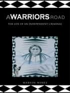 A Warriors Road - The Life of an Independent Criminal ebook by Marvin Wines