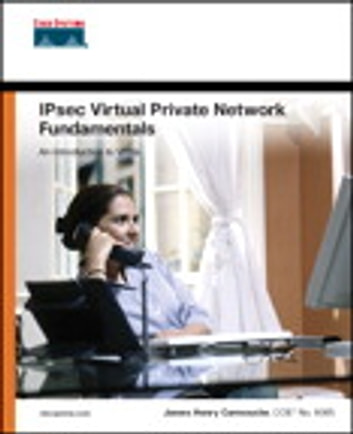 IPSec Virtual Private Network Fundamentals ebook by James Henry Carmouche