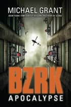 BZRK Apocalypse ebook by Michael  Grant