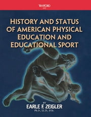History and Status of American Physical Education And Educational Sport ebook by Zeigler,Earle F.
