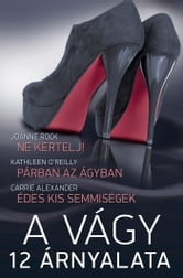 A vágy 12 árnyalata ebook by Joanne Rock,Kathleen O'Reilly,Carrie Alexander