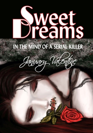 Sweet Dreams (In the Mind of a Serial Killer) ebook by January Valentine
