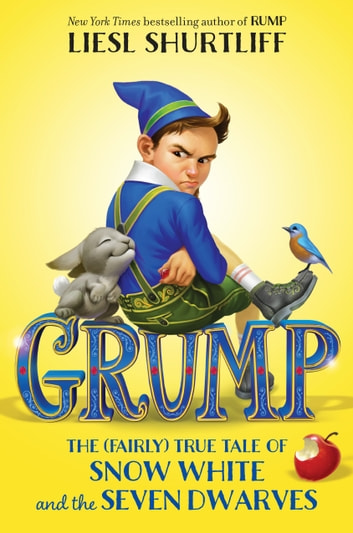 Grump: The (Fairly) True Tale of Snow White and the Seven Dwarves ebook by Liesl Shurtliff