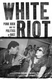 White Riot - Punk Rock and the Politics of Race ebook by Stephen Duncombe,Maxwell Tremblay