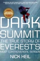 Dark Summit - The True Story of Everest's Most Controversial Season ebook by Nick Heil