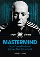 Mastermind - How Dave Brailsford Reinvented the Wheel ebook by Richard Moore