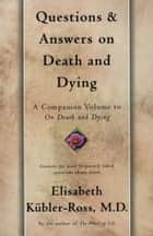 Questions and Answers on Death and Dying ebook by Elisabeth Kübler-Ross