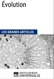 Évolution - Les Grands Articles d'Universalis ebook by Kobo.Web.Store.Products.Fields.ContributorFieldViewModel