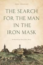 The Search for the Man in the Iron Mask ebook by Paul Sonnino