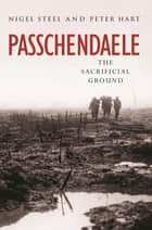 Passchendaele ebook by Nigel Steel, Peter Hart