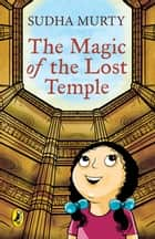 The Magic of the Lost Temple ebook by Sudha Murty