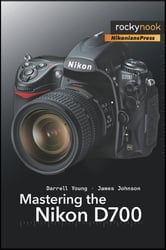 Mastering the Nikon D700 ebook by Darrell Young,James Johnson