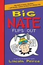 Big Nate Flips Out ebook by Lincoln Peirce, Lincoln Peirce