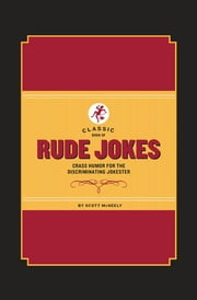 Classic Book of Rude Jokes - Crass Humor for the Discriminating Jokester ebook by Scott McNeely