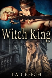 Witch King ebook by T.A. Creech