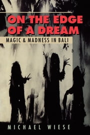 On the Edge of a Dream - Magic and Madness in Bali ebook by Michael Wiese