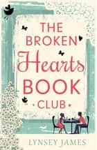 The Broken Hearts Book Club (A Luna Bay Novel) eBook by Lynsey James
